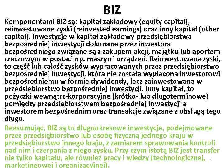 BIZ Komponentami BIZ są: kapitał zakładowy (equity capital), reinwestowane zyski (reinvested earnings) oraz inny