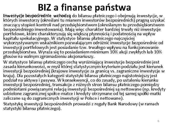 BIZ a finanse państwa Inwestycje bezpośrednie wchodzą do bilansu płatniczego i obejmują inwestycje, w