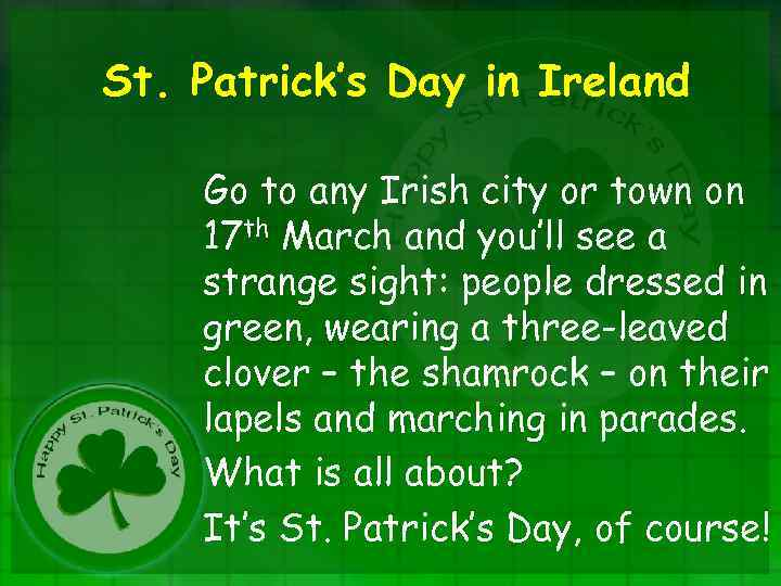 St. Patrick's Day in Ireland Go to any Irish city or town on 17