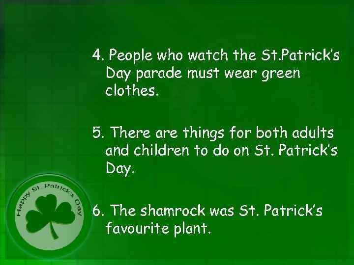 4. People who watch the St. Patrick's Day parade must wear green clothes. 5.