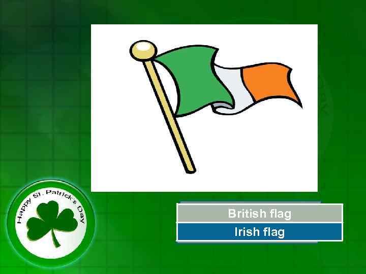 Try Again British flag Irish flag Great Job!