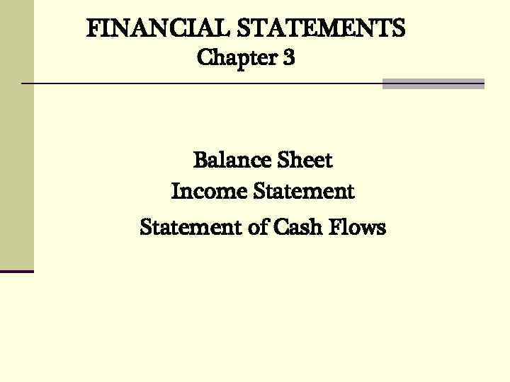 FINANCIAL STATEMENTS Chapter 3 Balance Sheet Income Statement of Cash Flows