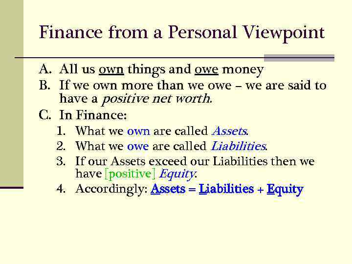 Finance from a Personal Viewpoint A. All us own things and owe money B.