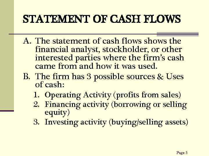 STATEMENT OF CASH FLOWS A. The statement of cash flows shows the financial analyst,