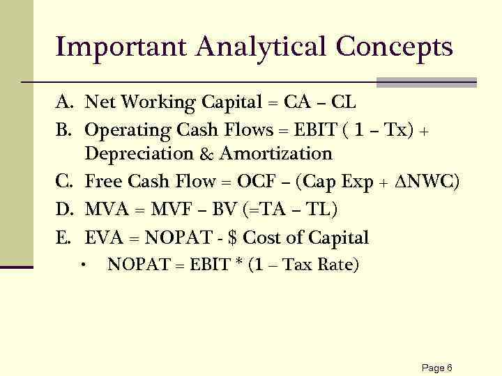 Important Analytical Concepts A. Net Working Capital = CA – CL B. Operating Cash