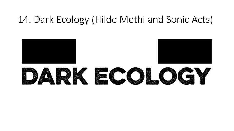 14. Dark Ecology (Hilde Methi and Sonic Acts)