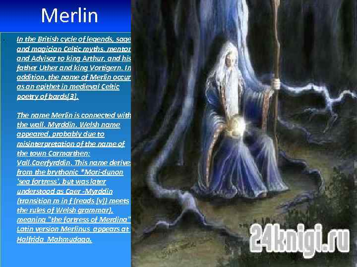 Merlin • In the British cycle of legends, sage and magician Celtic myths, mentor