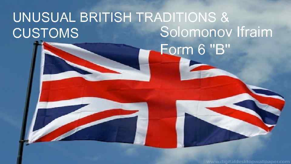 UNUSUAL BRITISH TRADITIONS & Solomonov Ifraim CUSTOMS Form 6 ''B''