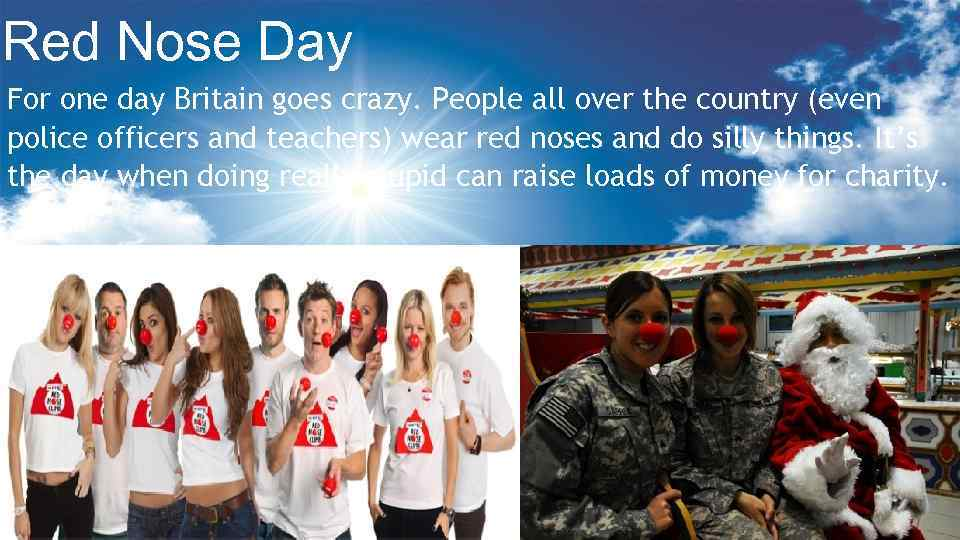 Red Nose Day For one day Britain goes crazy. People all over the country