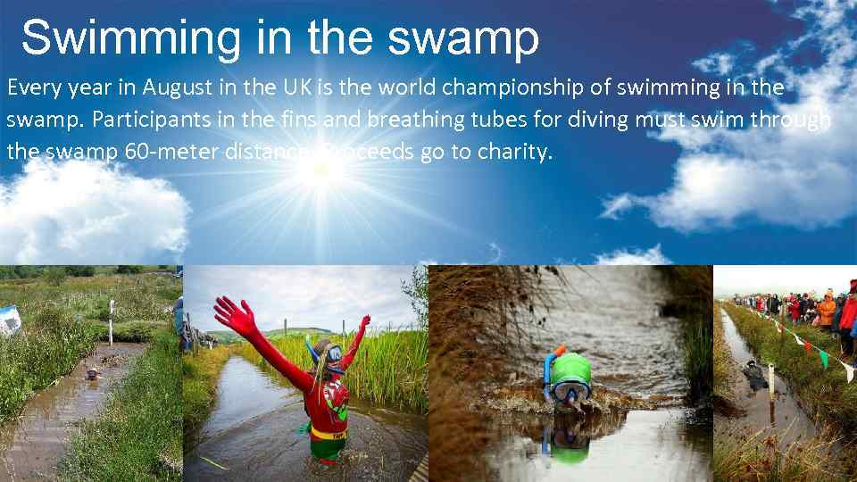 Swimming in the swamp Every year in August in the UK is the world