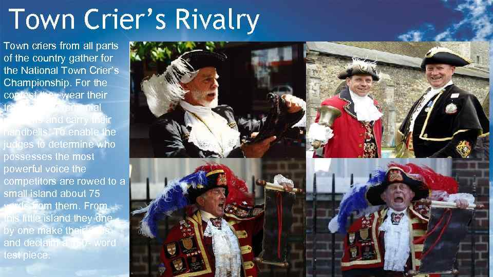 Town Crier's Rivalry Town criers from all parts of the country gather for the