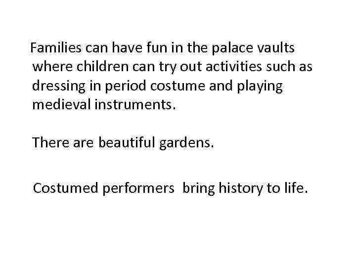 Families can have fun in the palace vaults where children can try out