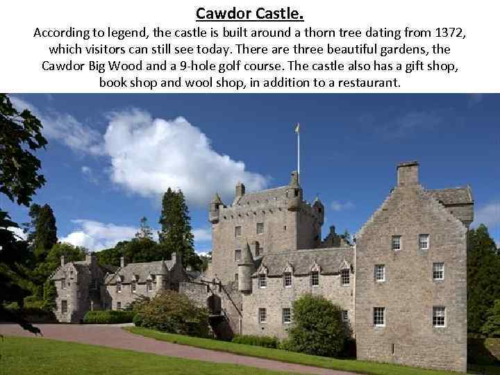 Cawdor Castle. According to legend, the castle is built around a thorn tree dating