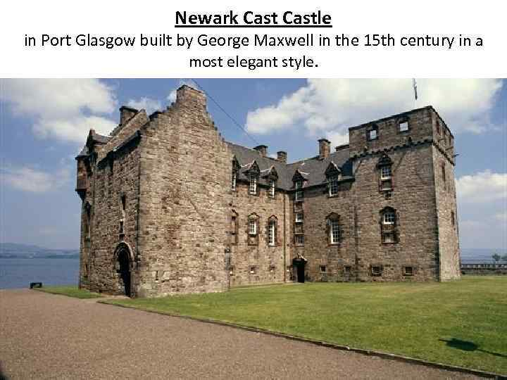 Newark Castle in Port Glasgow built by George Maxwell in the 15 th century