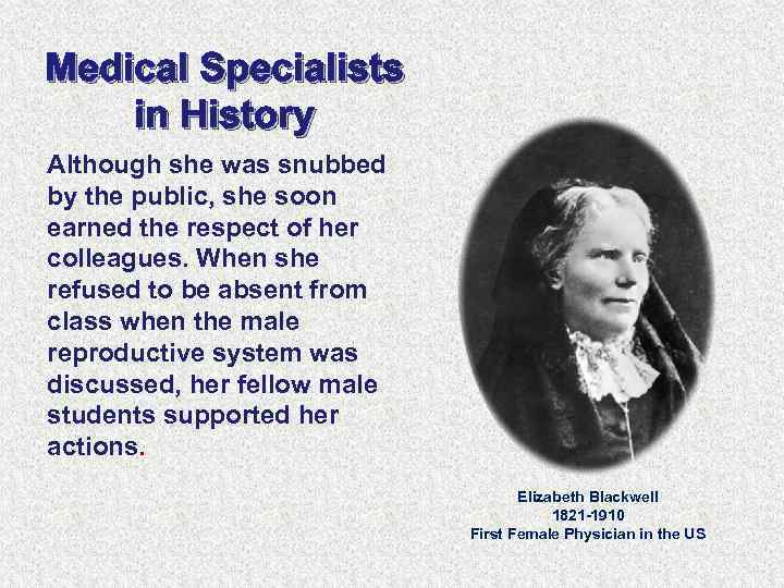 Medical Specialists in History Although she was snubbed by the public, she soon earned
