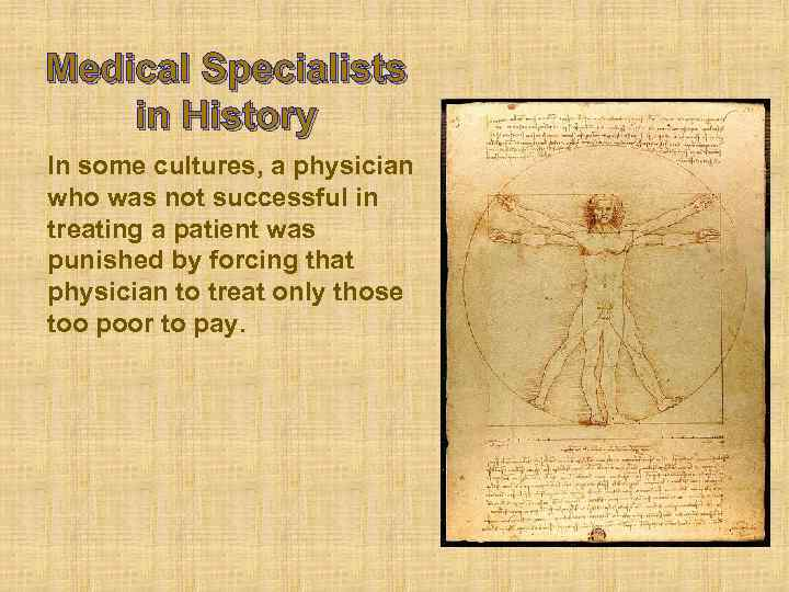 Medical Specialists in History In some cultures, a physician who was not successful in