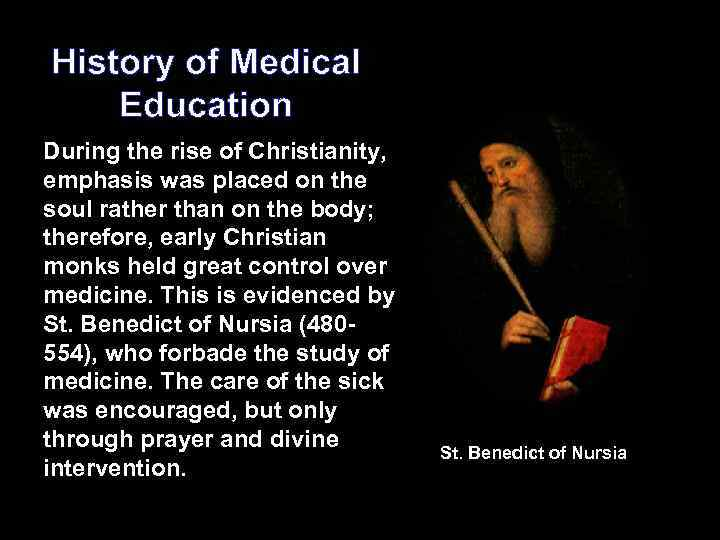 History of Medical Education During the rise of Christianity, emphasis was placed on the