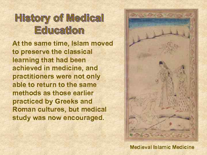 History of Medical Education At the same time, Islam moved to preserve the classical