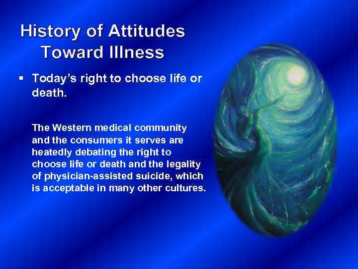 History of Attitudes Toward Illness § Today's right to choose life or death. The