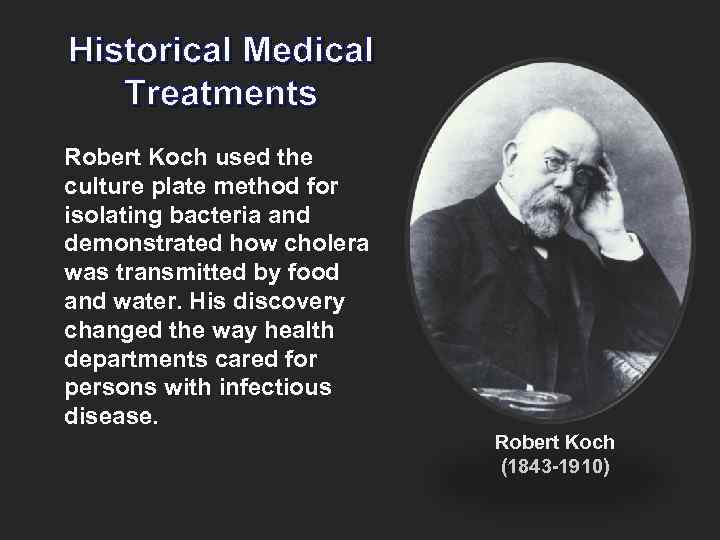 Historical Medical Treatments Robert Koch used the culture plate method for isolating bacteria and