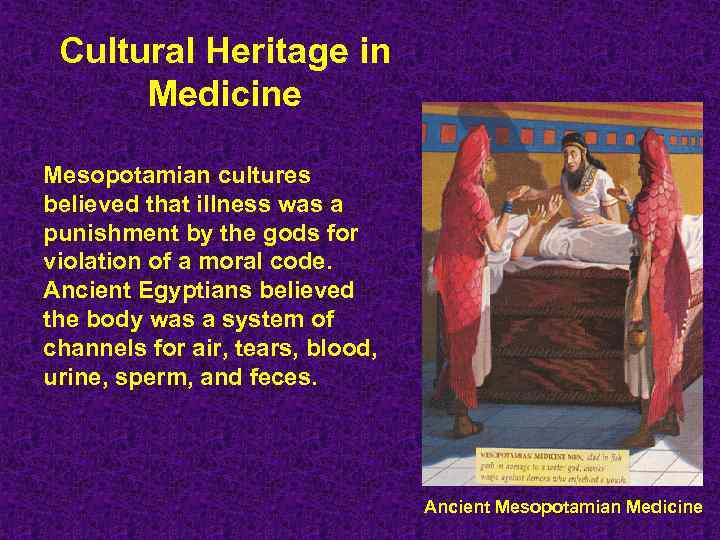 Cultural Heritage in Medicine Mesopotamian cultures believed that illness was a punishment by the