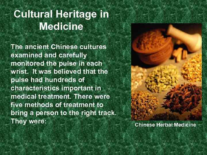 Cultural Heritage in Medicine The ancient Chinese cultures examined and carefully monitored the pulse