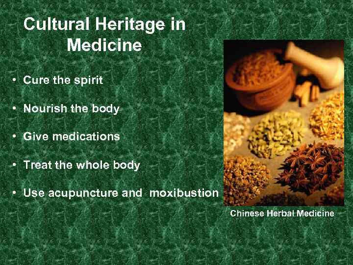 Cultural Heritage in Medicine • Cure the spirit • Nourish the body • Give
