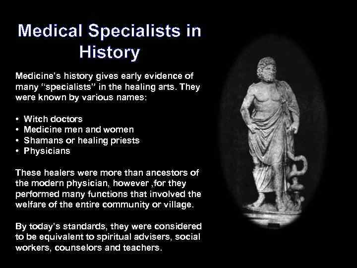 "Medical Specialists in History Medicine's history gives early evidence of many ""specialists"" in the"