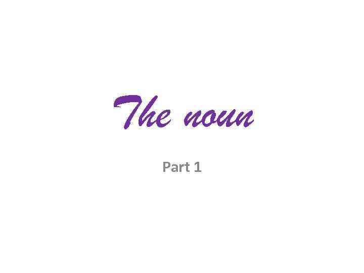 The noun Part 1