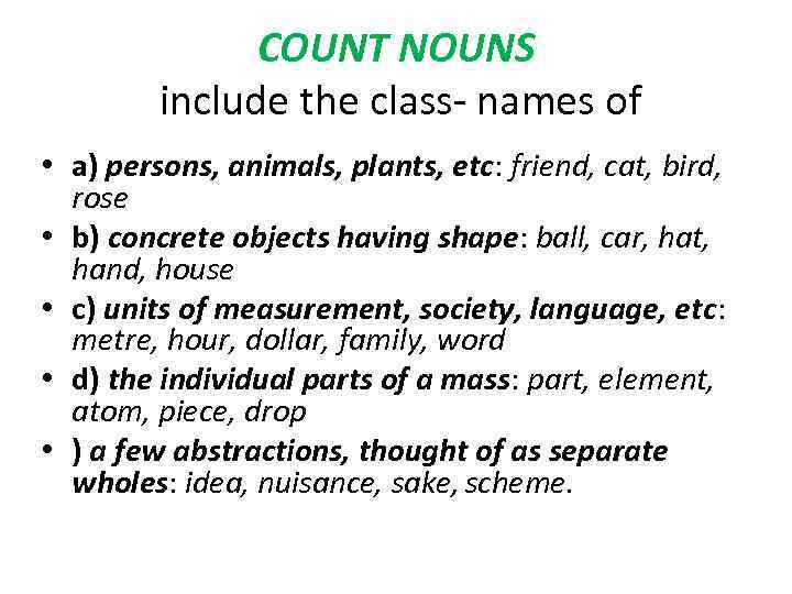 COUNT NOUNS include the class names of • a) persons, animals, plants, etc: friend,