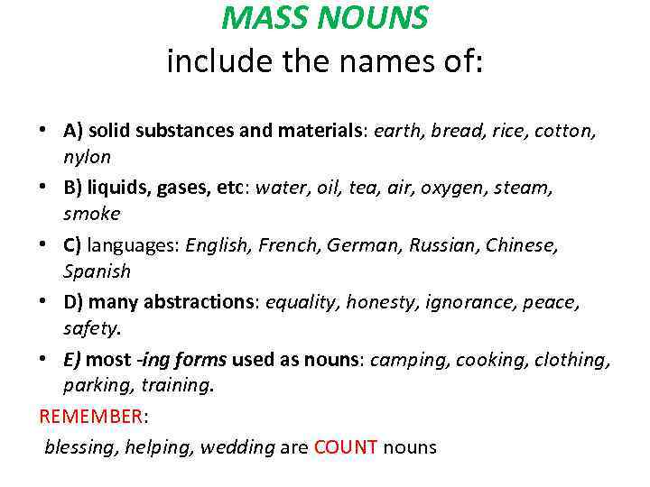 MASS NOUNS include the names of: • A) solid substances and materials: earth, bread,