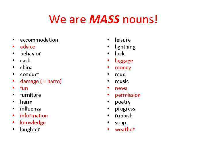 We are MASS nouns! • • • • accommodation advice behavior cash china conduct