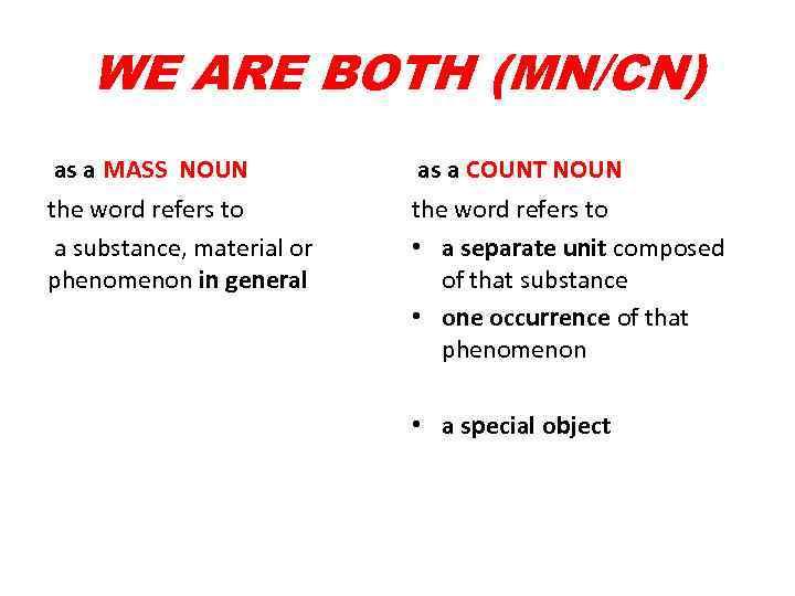 WE ARE BOTH (MN/CN) as a MASS NOUN as a COUNT NOUN the word