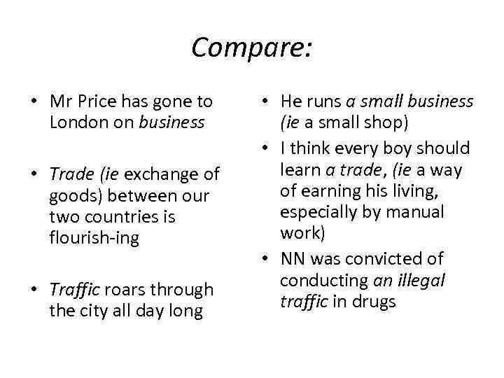 Compare: • Mr Price has gone to London on business • Trade (ie exchange