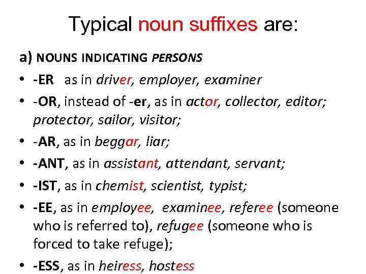 Typical noun suffixes are: a) NOUNS INDICATING PERSONS • -ER as in driver, employer,