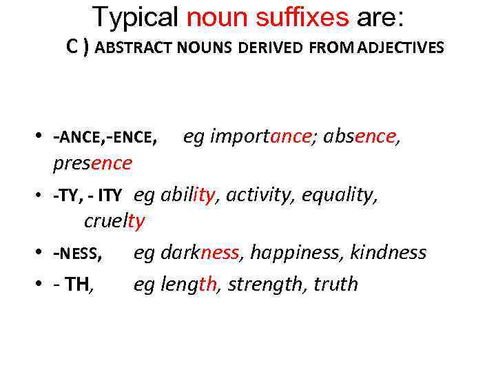 Typical noun suffixes are: C ) ABSTRACT NOUNS DERIVED FROM ADJECTIVES • -ANCE, -ENCE,