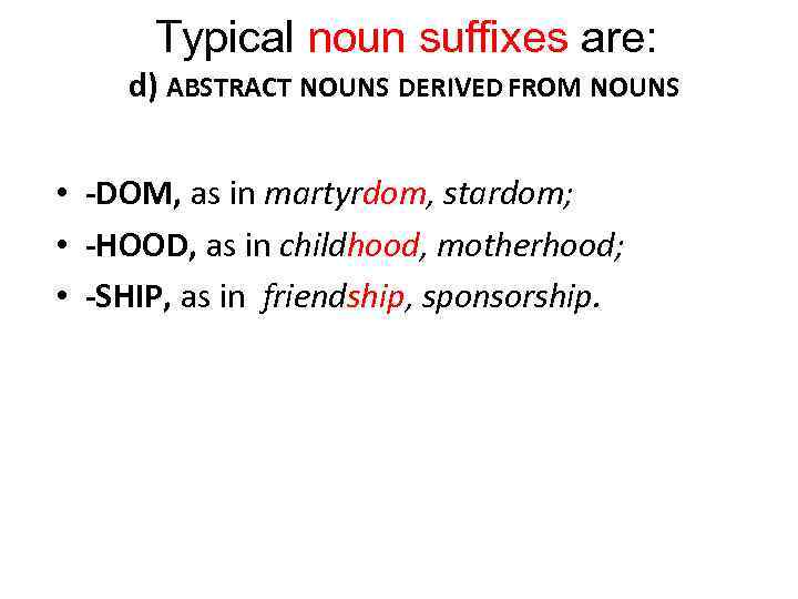 Typical noun suffixes are: d) ABSTRACT NOUNS DERIVED FROM NOUNS • -DOM, as in