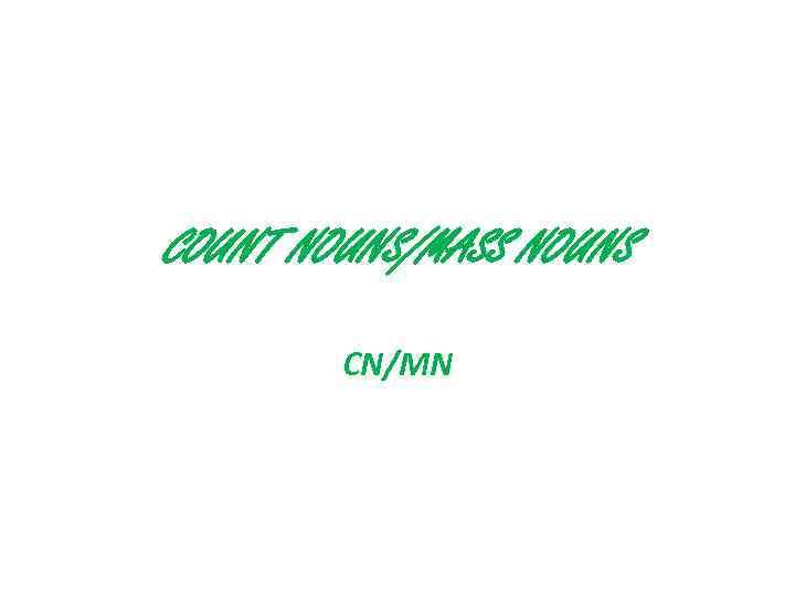 COUNT NOUNS/MASS NOUNS CN/MN