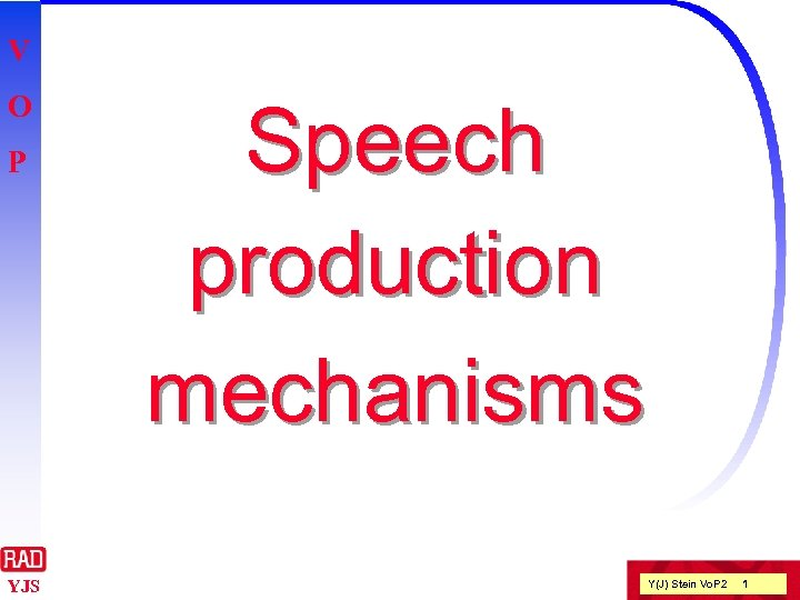 V O P YJS Speech production mechanisms Y(J) Stein Vo. P 2 1