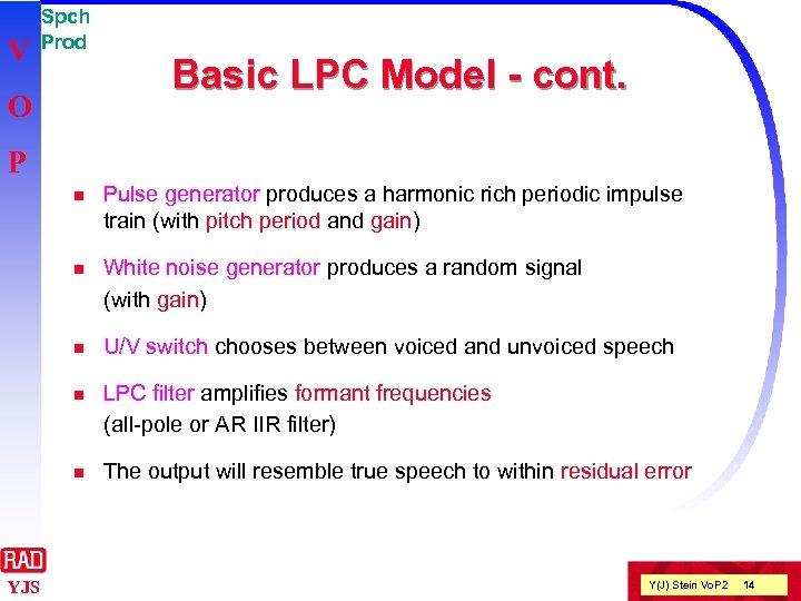 V Spch Prod O Basic LPC Model - cont. P n n White noise