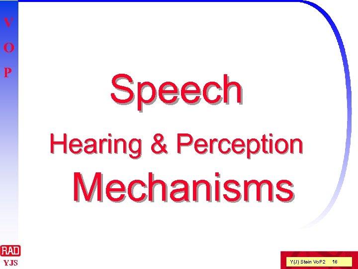 V O P Speech Hearing & Perception Mechanisms YJS Y(J) Stein Vo. P 2