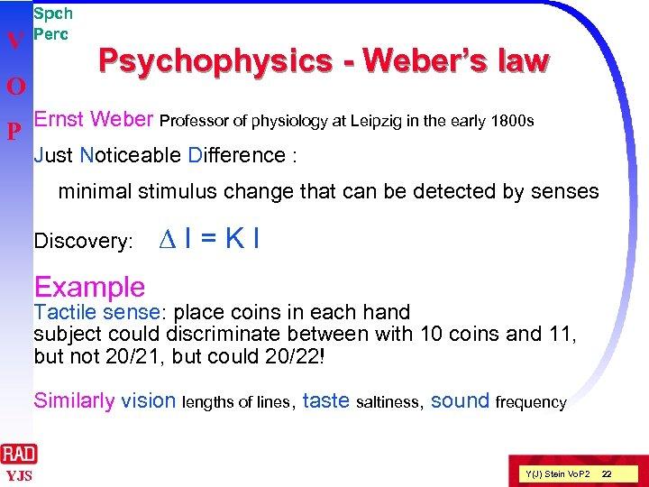 V O P Spch Perc Psychophysics - Weber's law Ernst Weber Professor of physiology