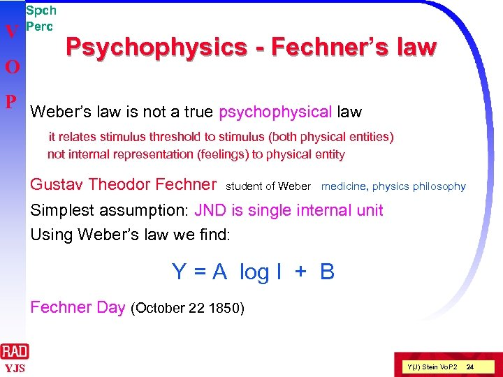 V O Spch Perc Psychophysics - Fechner's law Fechner P Weber's law is not