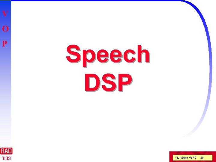 V O P YJS Speech DSP Y(J) Stein Vo. P 2 30