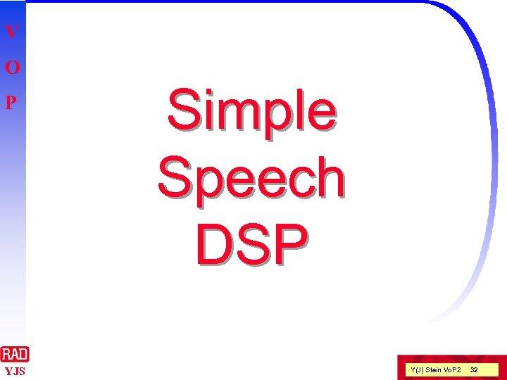 V O P YJS Simple Speech DSP Y(J) Stein Vo. P 2 32