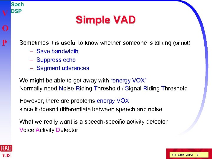 V O P Spch DSP Simple VAD Sometimes it is useful to know whether