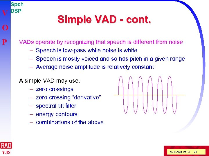 V O P Spch DSP Simple VAD - cont. VADs operate by recognizing that