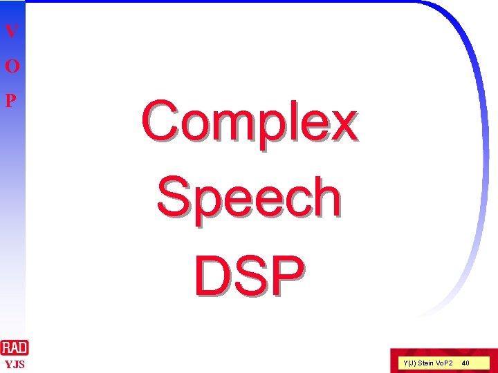 V O P YJS Complex Speech DSP Y(J) Stein Vo. P 2 40