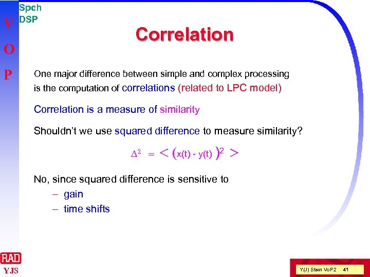 V O P Spch DSP Correlation One major difference between simple and complex processing