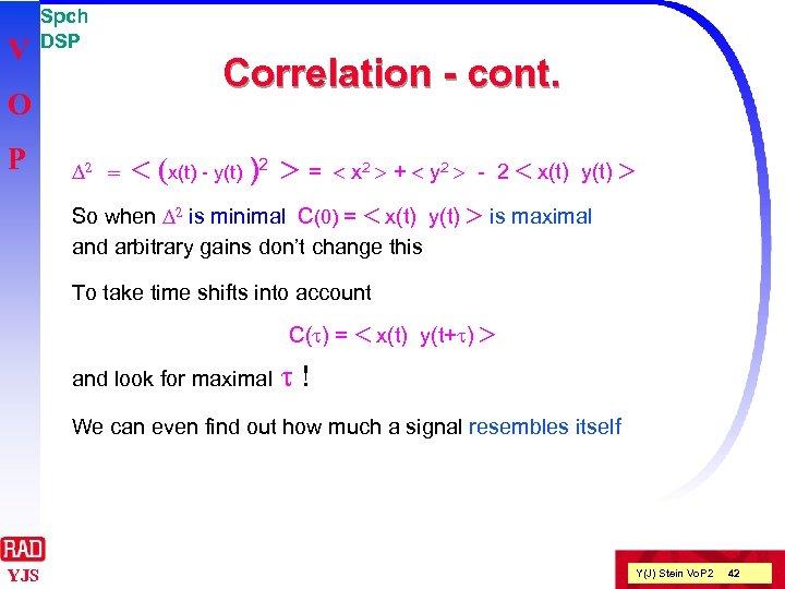 V Spch DSP O P D 2 = Correlation - cont. < (x(t) -